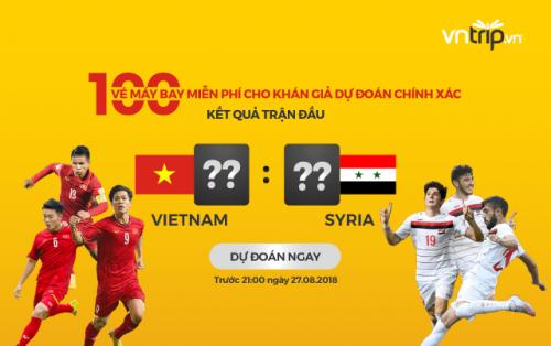 Vietnam – Syria: Đoán tỷ số hay – Trúng ngay 100 vé máy bay