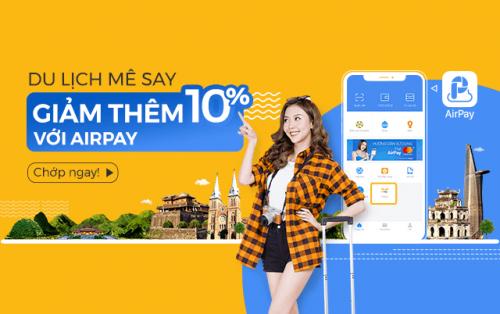 Du lịch mê say, giảm thêm 10% với AirPay
