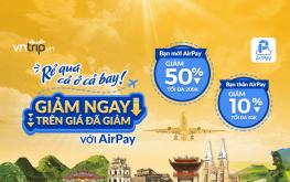 Rẻ quá cả ở cả bay! Nhận giảm thêm đến 50% từ AirPay x Vntrip.vn