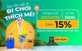 Đi chơi thích mê, không lo mệt ví – Nhập mã DICHOI15 tiết kiệm 15% cùng Vntrip.vn