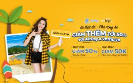 Đi thật đã – Phá nóng hè! Giảm thêm đến 50% từ AirPay x Vntrip.vn